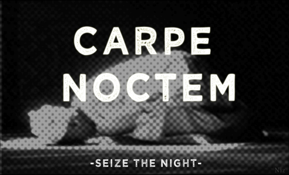 Seize the night!